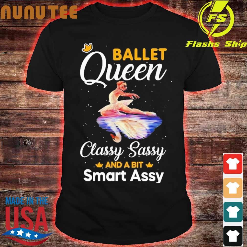 Ballet Queen classy sassy and a bit smart assy shirt
