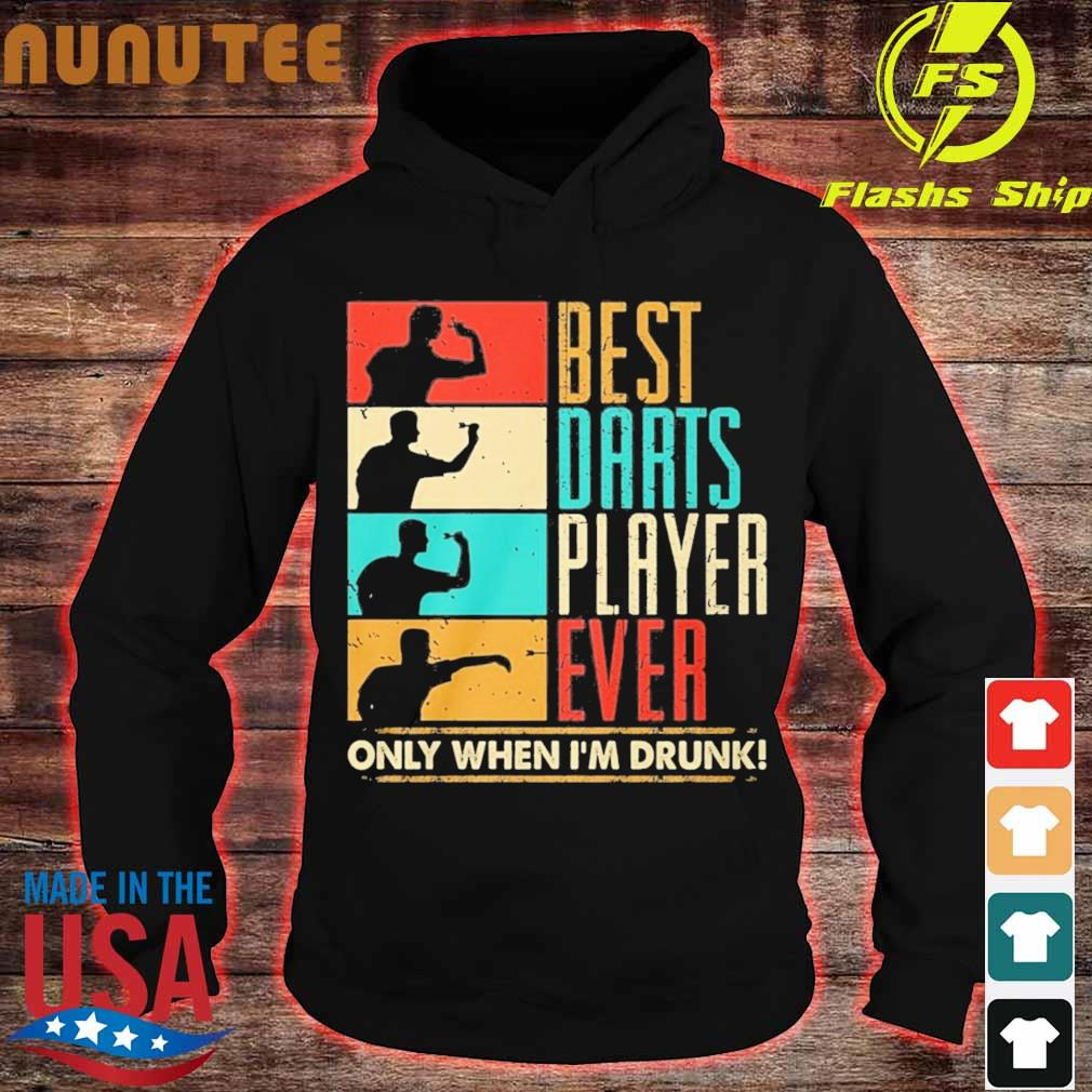 Best darts player ever only when I'm drunk s hoodie