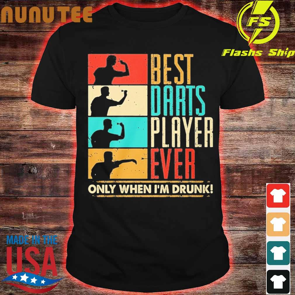 Best darts player ever only when I'm drunk shirt