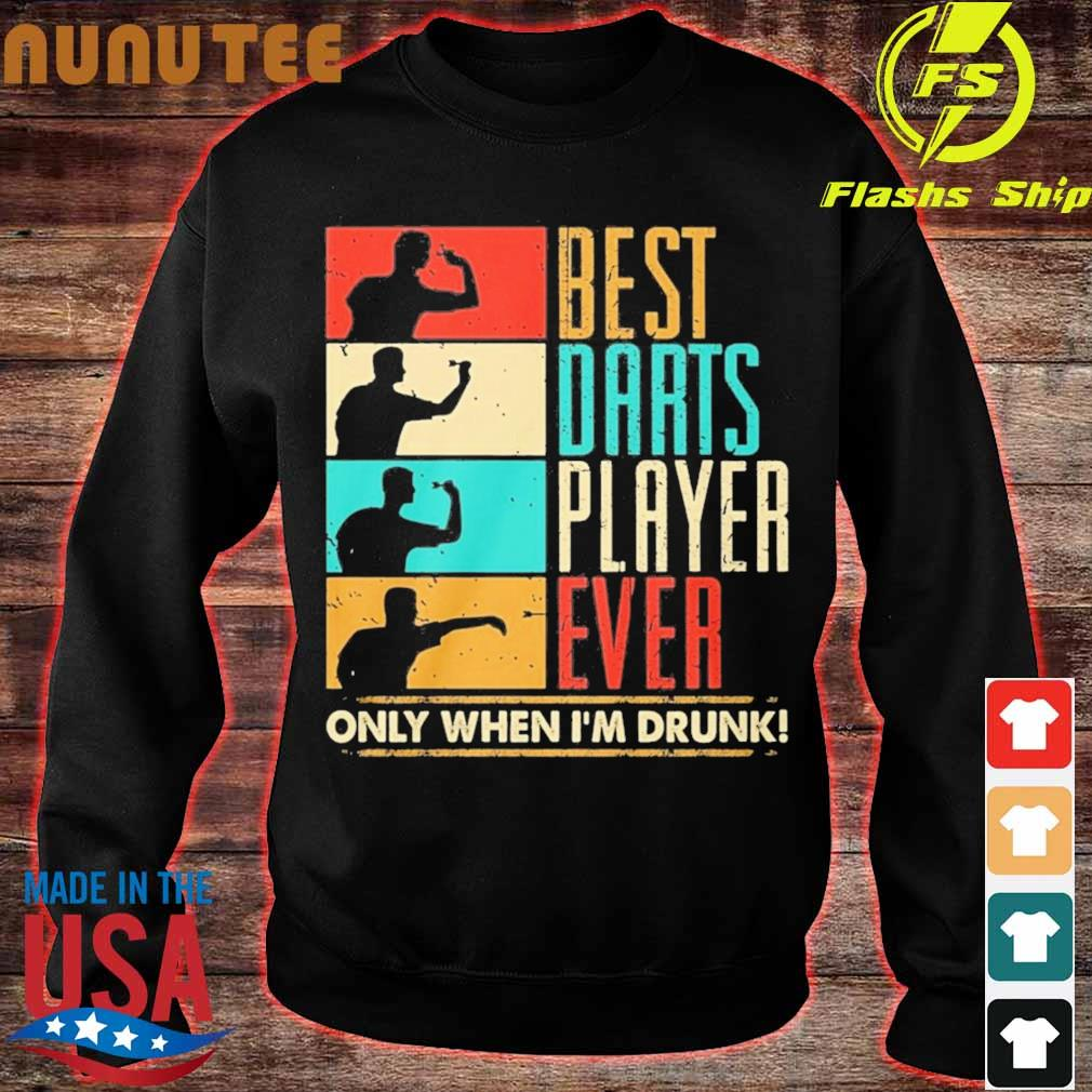 Best darts player ever only when I'm drunk s sweater