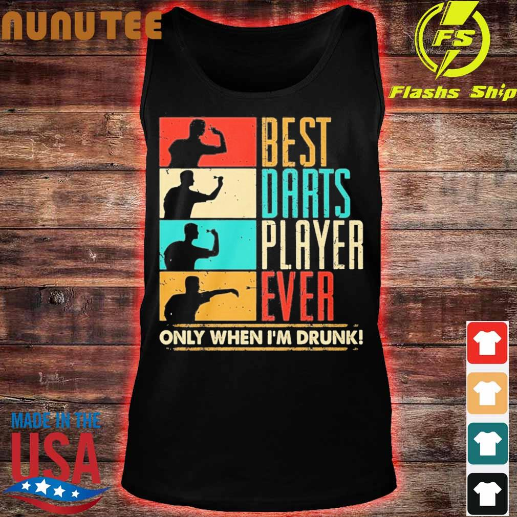 Best darts player ever only when I'm drunk s tank top