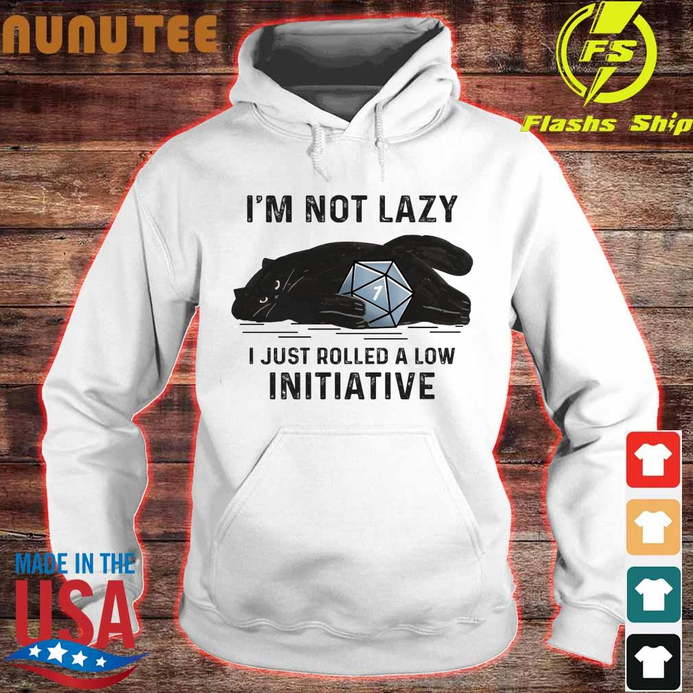 Black Cat I'm not lazy I just rolled a low Initiative s hoodie