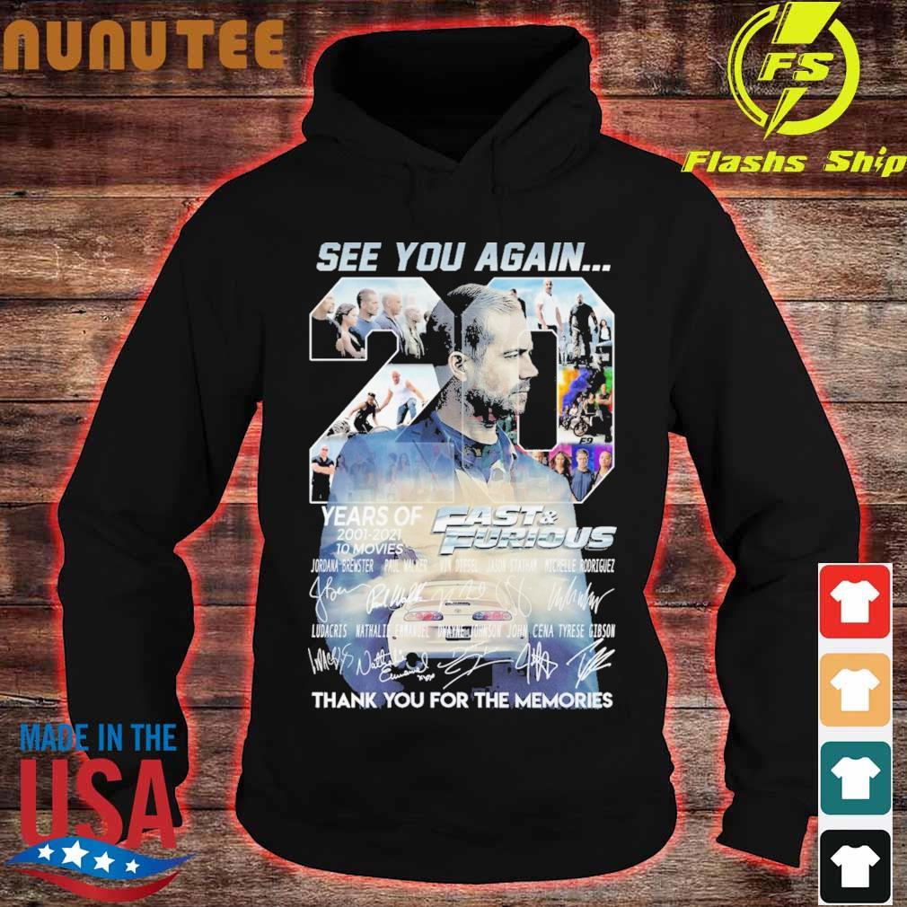 See You Again 20 Years Of Fast And Furious 2001 2021 10 Movies Thank You For The Memories Signatures Shirt hoodie