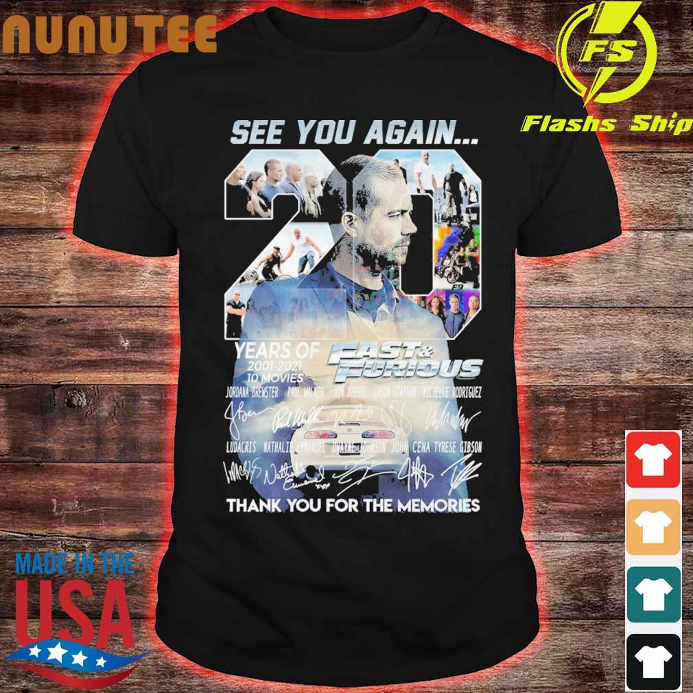 See You Again 20 Years Of Fast And Furious 2001 2021 10 Movies Thank You For The Memories Signatures Shirt