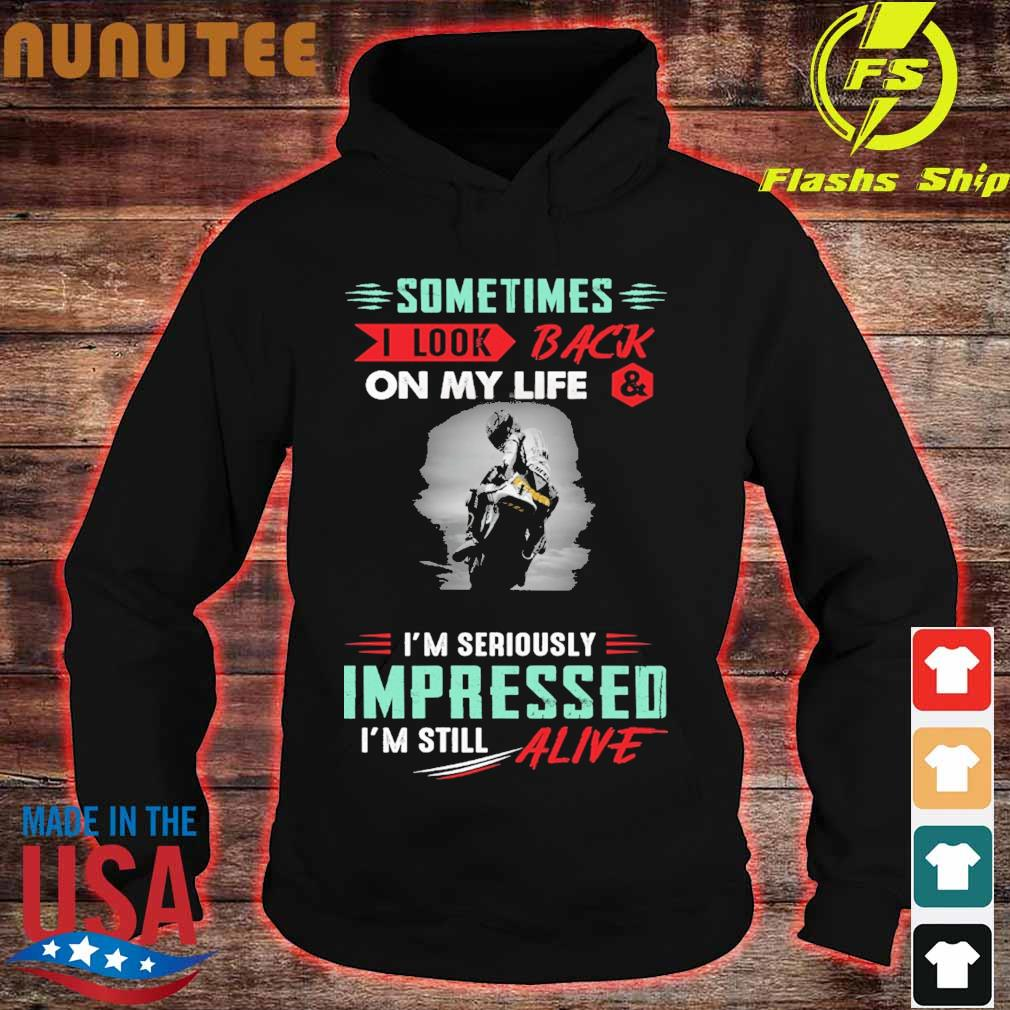 Sometimes I look back on My life I'm seriously Impressed I'm still Alive s hoodie