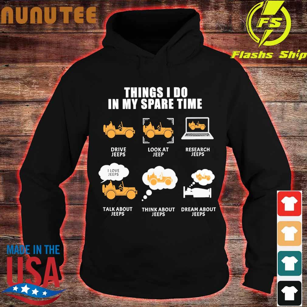Thing I do in My spare time Drive Jeeps Look at Jeep Research Jeeps s hoodie