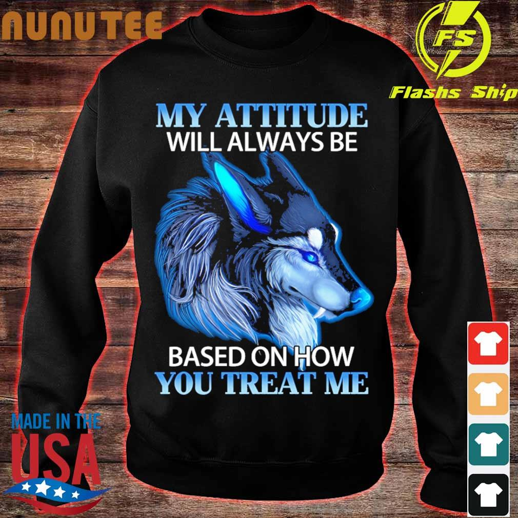 Wolf My attitude will always be based on how You treat Me s sweater