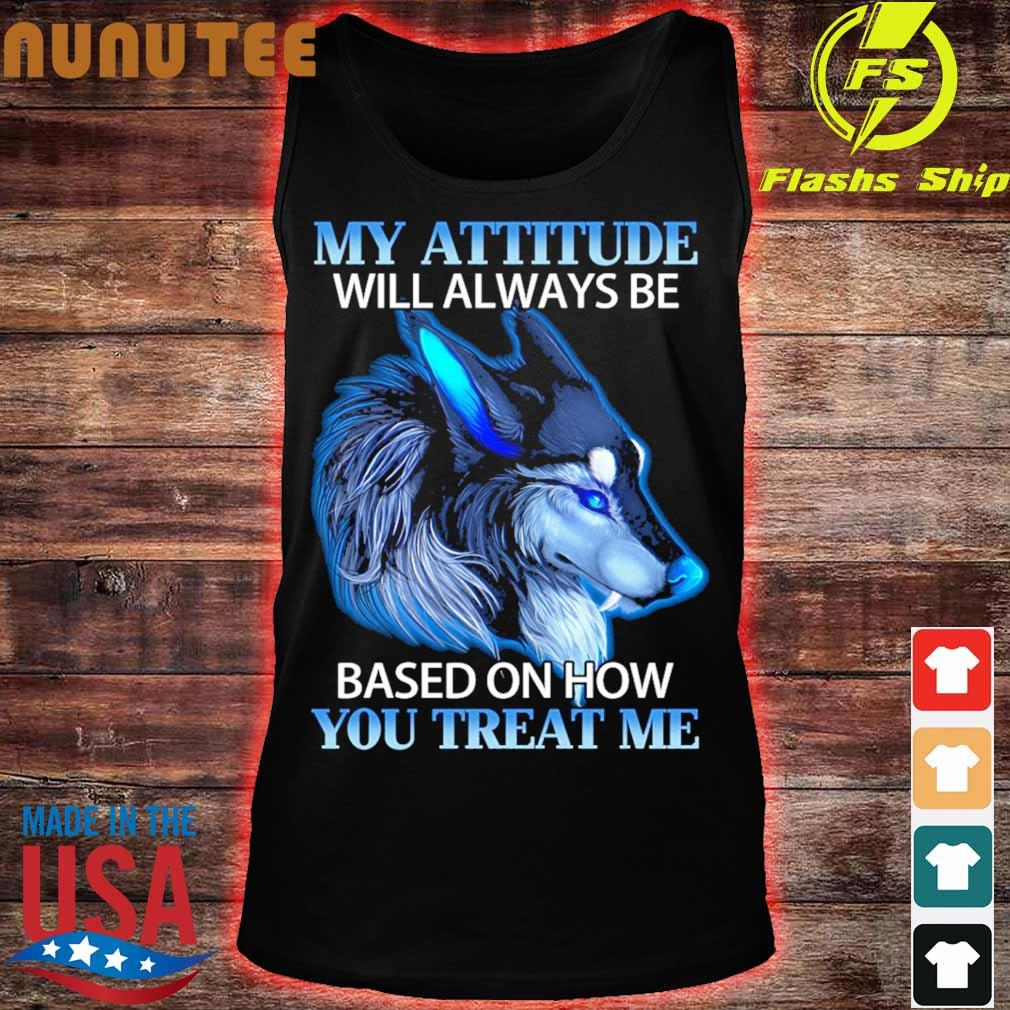 Wolf My attitude will always be based on how You treat Me s tank top