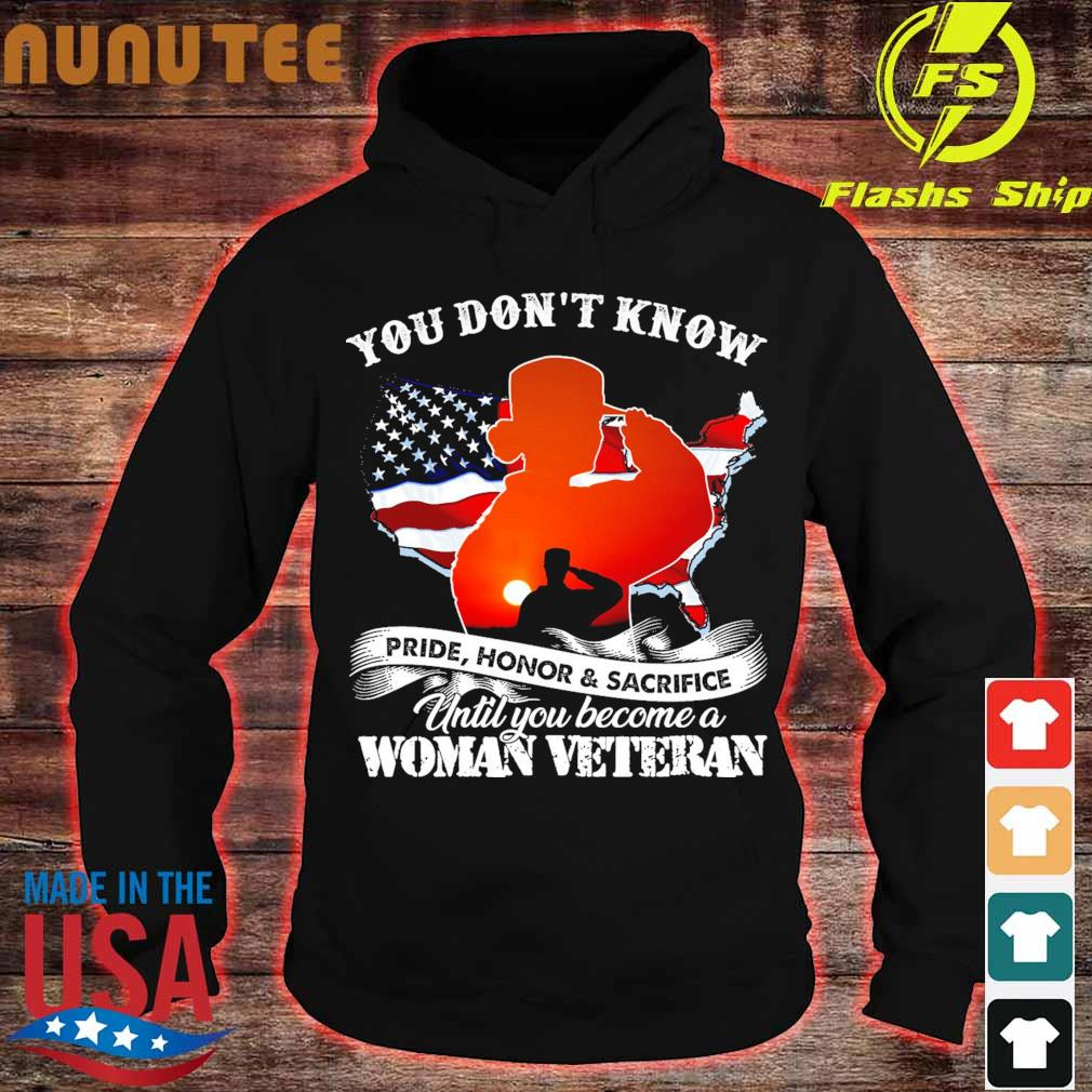 You don't know pride Honor & Sacrifice until You become a Woman Veteran American Flag s hoodie