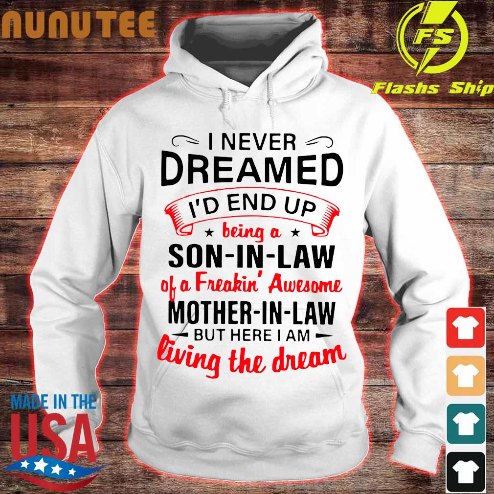 Official I never dreamed I'd end up being a Son in Law of a freaking' awesome Mother in Law s hoodie