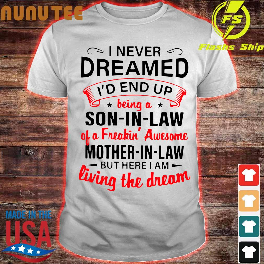 Official I never dreamed I'd end up being a Son in Law of a freaking' awesome Mother in Law shirt