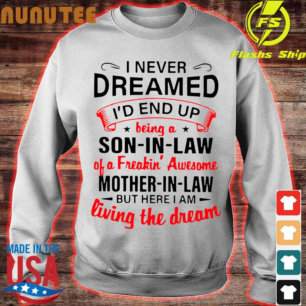 Official I never dreamed I'd end up being a Son in Law of a freaking' awesome Mother in Law s sweater