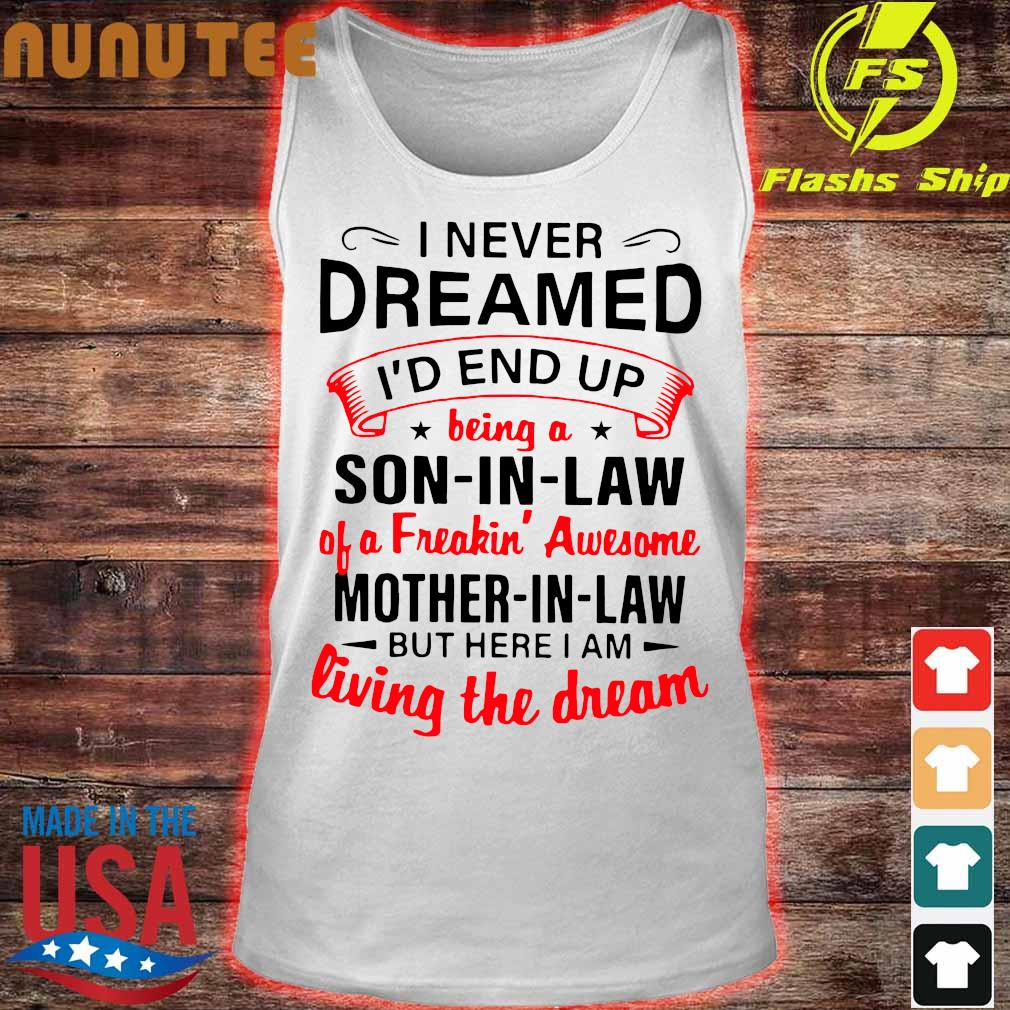 Official I never dreamed I'd end up being a Son in Law of a freaking' awesome Mother in Law s tank top